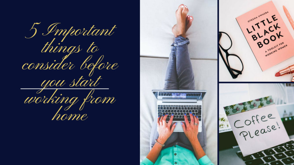 5 Important things to consider before you start working from home