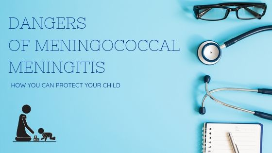 Dangers of Meningococcal meningitis and how you can protect your child