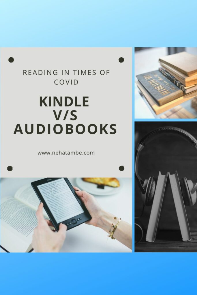 Reading in the times of COVID- Kindle v/s Audiobooks