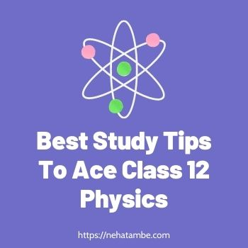 Best Study Tips To Ace Class 12 Physics